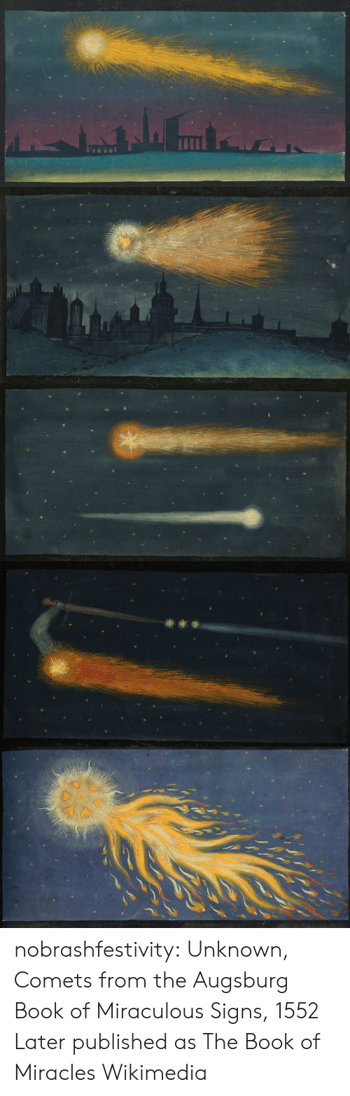 Miraculous: nobrashfestivity: Unknown, Comets from the Augsburg Book of Miraculous Signs, 1552   Later published as The Book of Miracles Wikimedia