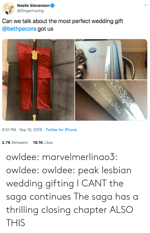 Closing: Noelle Stevenson  @Gingerhazing  Can we talk about the most perfect wedding gift  @bethpecora got us  6:51 PM Sep 19, 2019 Twitter for iPhone  19.1K Likes  2.7K Retweets  Mally & Nalls owldee: marvelmerlinao3:  owldee:  owldee: peak lesbian wedding gifting I CANT the saga continues   The saga has a thrilling closing chapter   ALSO THIS