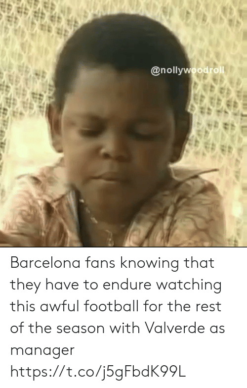 esmemes.com: @nollywoodrol Barcelona fans knowing that they have to endure watching this awful football for the rest of the season with Valverde as manager https://t.co/j5gFbdK99L