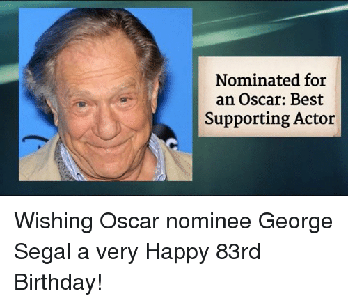 Memes, 🤖, and Oscar: Nominated for  an Oscar: Best  Supporting Actor Wishing Oscar nominee George Segal a very Happy 83rd Birthday!