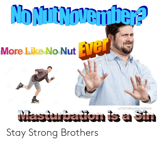 brothers: NONURNOVember?  Ever  istockphoto  More Like No Nut  MasiunbaitonbaSin  /ltsYaBoyKevinHere Stay Strong Brothers