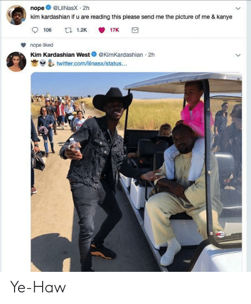 Kim Kardashian: nope @LilNasx 2h  kim kardashian if u are reading this please send me the picture of me & kanye  106 1.2K 雙17K  nope liked  Kim Kardashian WestKimKardashian 2h  塞브 운, twitter.com/lilnasx/status..· Ye-Haw