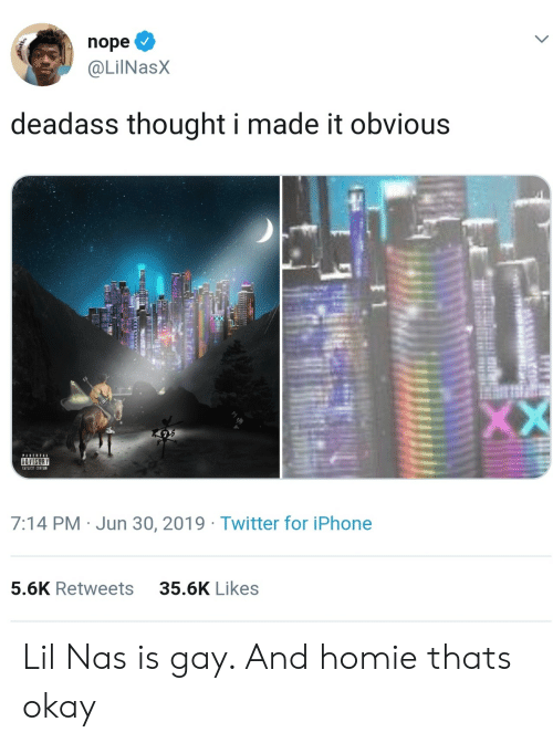 Homie, Iphone, and Nas: nope  @LilNasX  deadass thought i made it obvious  XX  PAERTAL  &DVISORY  EAPLICIT CONTENT  7:14 PM Jun 30, 2019 Twitter for iPhone  35.6K Likes  5.6K Retweets  E 1 Lil Nas is gay. And homie thats okay