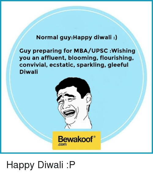 Memes, Happy, and Happiness: Normal guy: Happy diwali  Guy preparing for MBA/UPSC :Wishing  you an affluent, blooming, flourishing,  convivial, ecstatic, sparkling, gleeful  Diwali  Bewakoof  .com Happy Diwali :P
