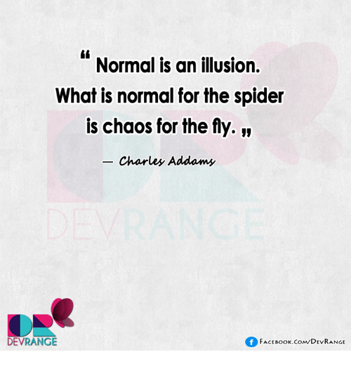 charles addams: Normal is an illusion.  What is normal for the spider  is chaos for the fly.  Charles Addams  f FACE Book.coNDEVRANGE  DEVRANGE