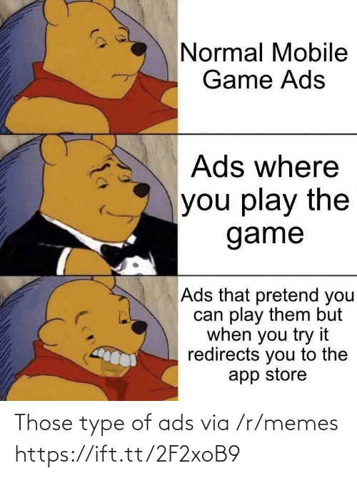 The Game: Normal Mobile  Game Ads  Ads where  you play the  game  Ads that pretend you  can play them but  when you try it  redirects you to the  app store Those type of ads via /r/memes https://ift.tt/2F2xoB9