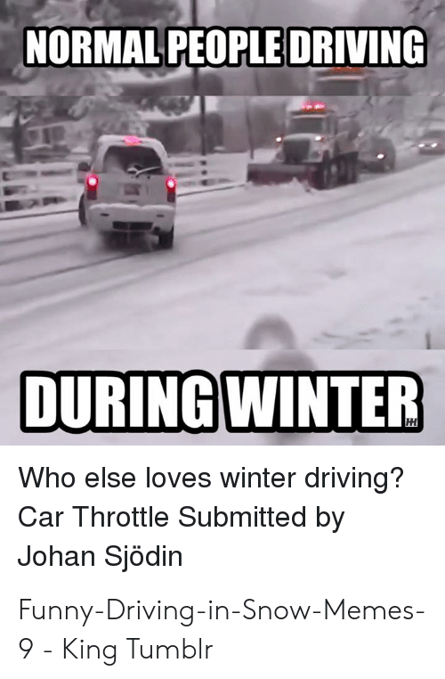 Funny Snow Memes: NORMAL PEOPLE DRIVING  Who else loves winter driving?  Car Throttle Submitted by  Johan Sjödin Funny-Driving-in-Snow-Memes-9 - King Tumblr