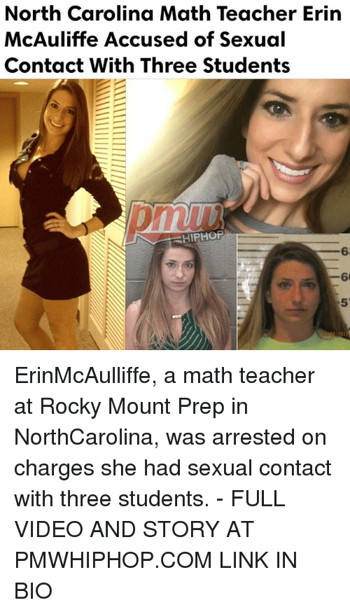 preps: North Carolina Math Teacher Erin  McAuliffe Accused of sexual  Contact With Three Students  HIPHOP ErinMcAulliffe, a math teacher at Rocky Mount Prep in NorthCarolina, was arrested on charges she had sexual contact with three students. - FULL VIDEO AND STORY AT PMWHIPHOP.COM LINK IN BIO