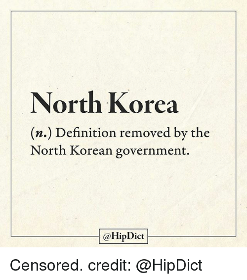 Memes, North Korea, and Definition: North Korea  (n.) Definition removed by the  North Korean government  @HipDict Censored. credit: @HipDict