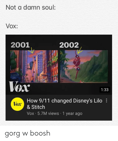Lilo & Stitch: Not a damn soul:  Vox:  2001  2002  1:33  How 9/11 changed Disney's Lilo  & Stitch  Vox 5.7M views 1 year ago  Vor gorg w boosh