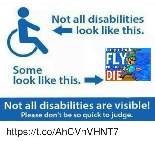 But I Want To: Not all disabilities  look like this.  might look  FLY  DIE  But I want to  Some  look like this. →  Not all disabilities are visible!  Please don't be so quick to judge. https://t.co/AhCVhVHNT7
