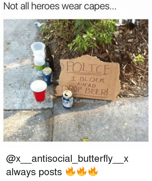 Not All Heros Wear Capes: Not all heroes wear capes...  1 BLOCK @x__antisocial_butterfly__x always posts 🔥🔥🔥