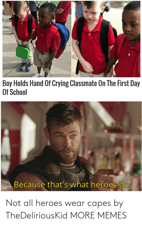 capes: Not all heroes wear capes by TheDeliriousKid MORE MEMES