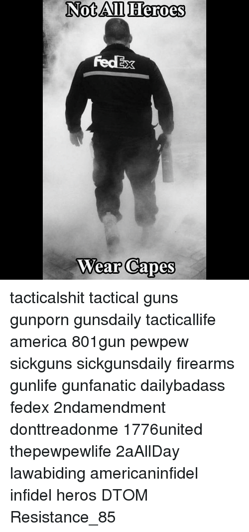 Not All Heros Wear Capes: Not All Heroes  Wear Capes tacticalshit tactical guns gunporn gunsdaily tacticallife america 801gun pewpew sickguns sickgunsdaily firearms gunlife gunfanatic dailybadass fedex 2ndamendment donttreadonme 1776united thepewpewlife 2aAllDay ΜΟΛΩΝΛΑΒΕ lawabiding americaninfidel infidel heros DTOM Resistance_85