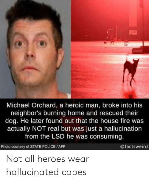 capes: Not all heroes wear hallucinated capes