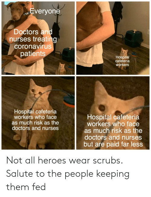 Scrubs: Not all heroes wear scrubs. Salute to the people keeping them fed