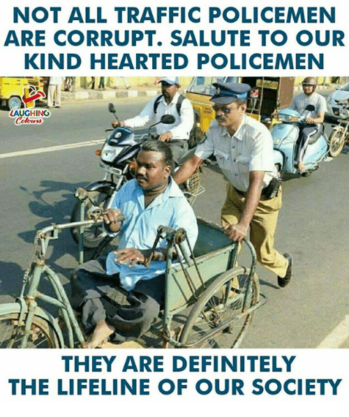 Definitely, Traffic, and Indianpeoplefacebook: NOT ALL TRAFFIC POLICEMEN  ARE CORRUPT. SALUTE TO OUR  KIND HEARTED POLICEMEN  LAUGHING  THEY ARE DEFINITELY  THE LIFELINE OF OUR SOCIETY