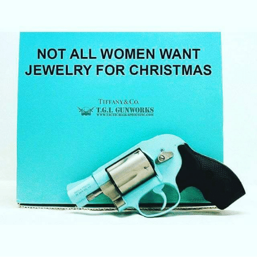 4bd9a3c2adcb88 Memes, Jewelry, and Tiffany  NOT ALL WOMEN WANT JEWELRY FOR CHRISTMAS  TIFFANY   Co. WWWTACTICALGRAPHIK SENC COM