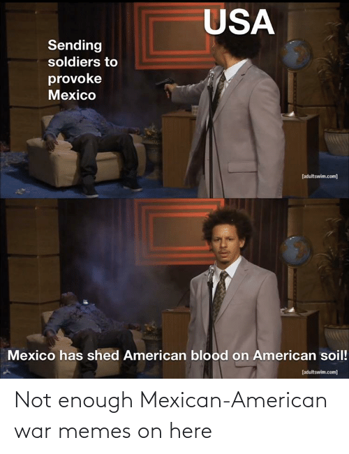 Mexican: Not enough Mexican-American war memes on here