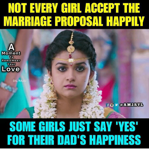 acception: NOT EVERY GIRL ACCEPT THE  MARRIAGE PROPOSAL HAPPILY  Moment  Remember  Your  Love  DIL  AM2RYL  SOME GIRLS JUST SAY 'YES  FOR THEIR DAD'S HAPPINESS