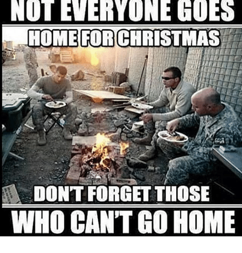 Memes, 🤖, and Go Home: NOT EVERYONE GOES  HOME FOR CHRISTMAS  DONT FORGET THOSE  WHO CANT GO HOME