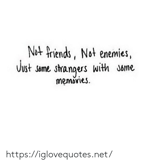 Enemies: Not friends, Not enemies,  Just some strangers with Jome  memovies. https://iglovequotes.net/