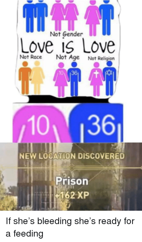 Not Gender Love Is Love Not Rac E Not Age Not Religion 10136 10 136 New Location Discovered Prison 162 Xp Love Meme On Esmemes Com