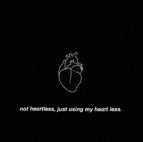 Heart, Heartless, and Using: not heartless, just using my heart less.