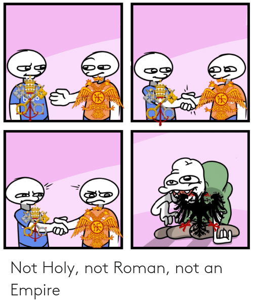 Roman: Not Holy, not Roman, not an Empire