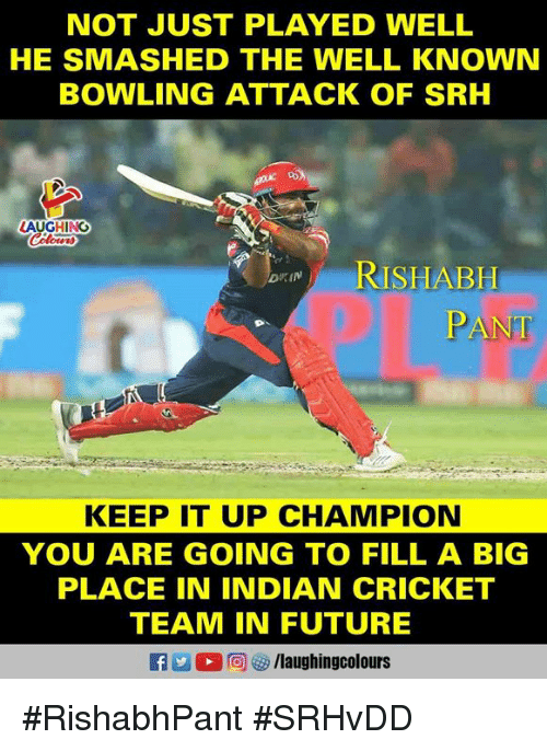 Future, Bowling, and Cricket: NOT JUST PLAYED WELL  HE SMASHED THE WELL KNOWN  BOWLING ATTACK OF SRH  LAUGHING  2  RISHABH  KEEP IT UP CHAMPION  YOU ARE GOING TO FILL A BIG  PLACE IN INDIAN CRICKET  TEAM IN FUTURE #RishabhPant #SRHvDD
