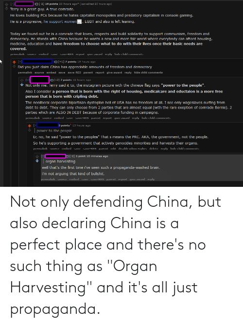 """Harvesting: Not only defending China, but also declaring China is a perfect place and there's no such thing as """"Organ Harvesting"""" and it's all just propaganda."""