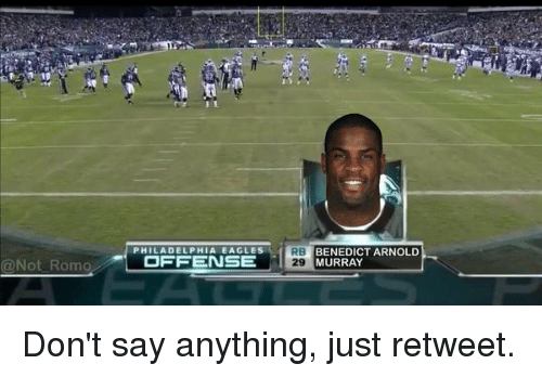 Philadelphia Eagles, Nfl, and Eagle: @Not Romo  PHILADELPHIA EAGLES  RB  BENEDICT ARNOLD  OFFENSE  29 MURRAY Don't say anything, just retweet.