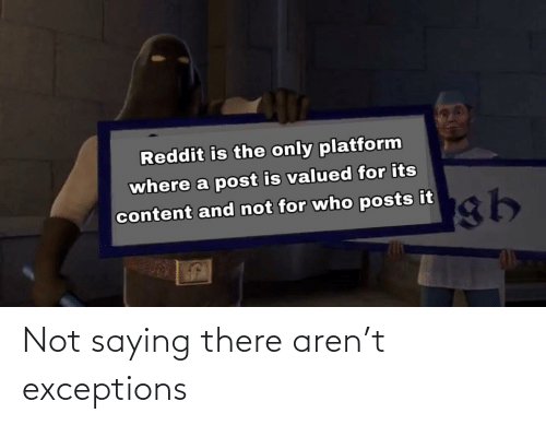 Aren: Not saying there aren't exceptions