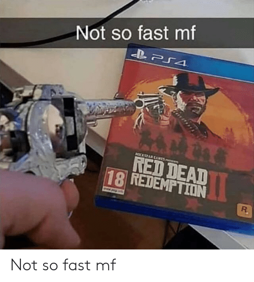 Red Dead, Red, and Redemption: Not so fast mf  RED DEAD  18 REDEMPTION  R. Not so fast mf