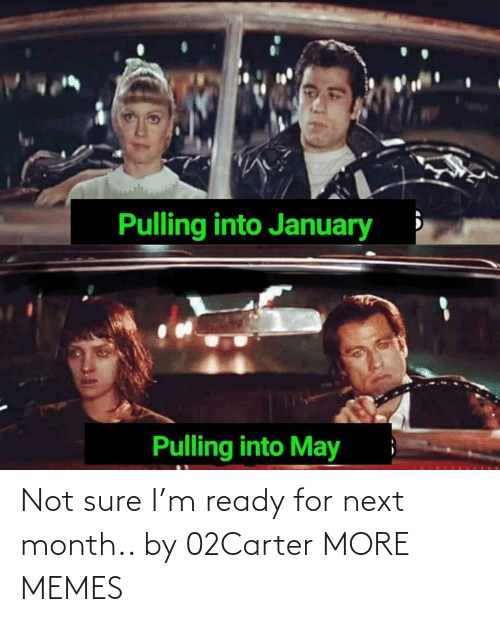 not sure: Not sure I'm ready for next month.. by 02Carter MORE MEMES