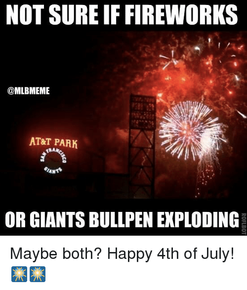 bullpen: NOT SURE IF FIREWORKS  @MLBMEMIE  AT&T PARK  OR GIANTS BULLPEN EXPLODING Maybe both? Happy 4th of July! 🎆🎆