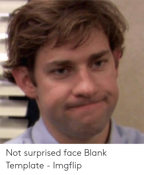 Not Surprised Face: Not surprised face Blank Template - Imgflip