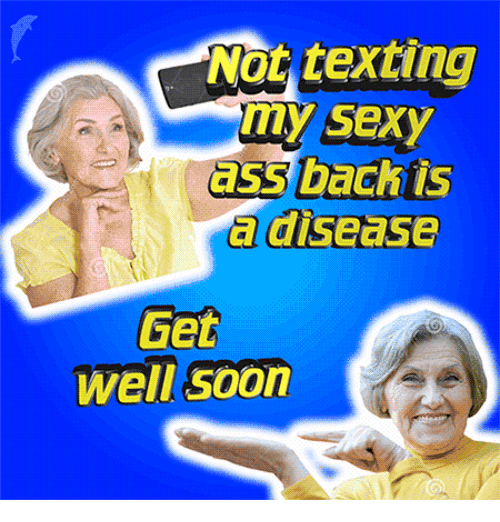 bach: Not texting  my sexy  ass bach is  a disease  Get  well soon
