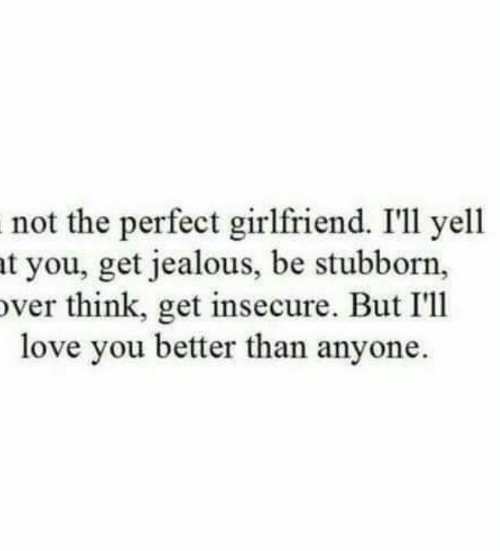 Jealous, Love, and Girlfriend: not the perfect girlfriend. I'l1 yell  t you, get jealous, be stubborn,  ver think, get insecure. But I'1l  love you better than anyone