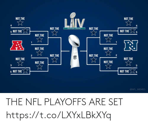 the the: NOT THE  THE  LÄIV  4  NOT, THE  NOT THE  SUPER BOWL  NOT THE  5 NOT THE  NOT, THE  NOT, THE  NOT, THE  NOT, THE  NOT, THE  NOT, THE  NOT, THE  NOT, THE  NOT, THE  NOT, THE  3  3  6 NOT THE W  NOT THE  @NFL_MEMES THE NFL PLAYOFFS ARE SET https://t.co/LXYxLBkXYq
