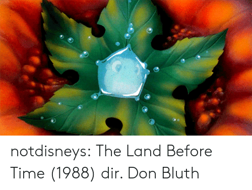 the land: notdisneys: The Land Before Time (1988) dir. Don Bluth