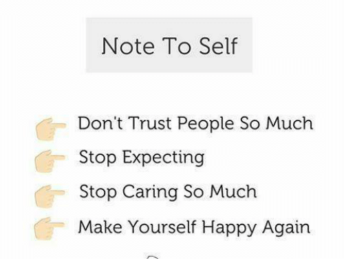 Note to self dont trust people so much stop expecting stop caring memes happy and note to self dont trust people so solutioingenieria Image collections