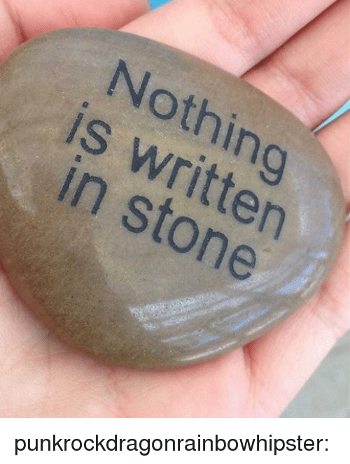 Tumblr, Blog, and Media: Nothina  is written  in stone punkrockdragonrainbowhipster: