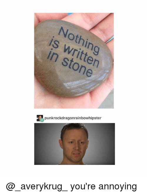 Tumblr, Annoying, and Stone: Nothing  is written  in stone  punkrockdragonrainbowhipster @_averykrug_ you're annoying