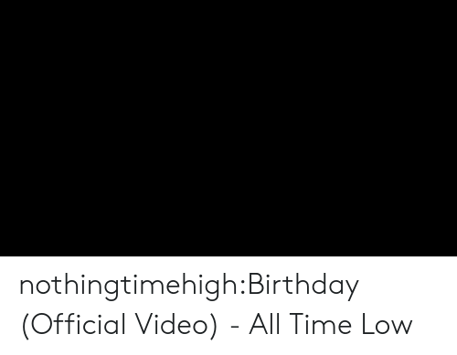 all time low: nothingtimehigh:Birthday (Official Video) - All Time Low