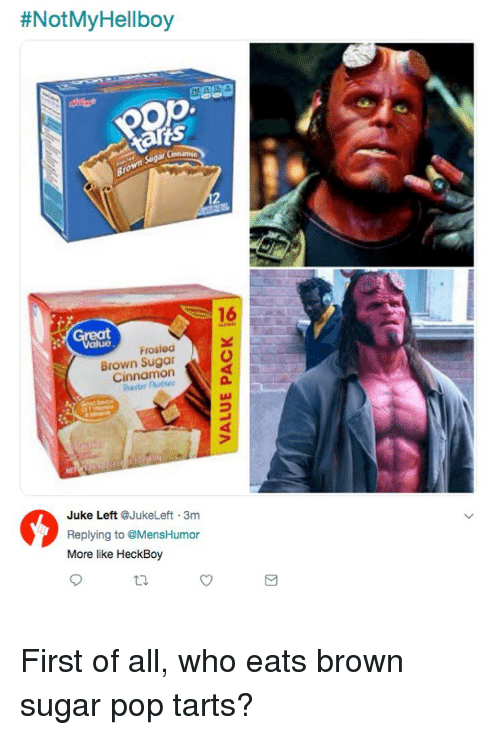 juke:  #NotMyHellboy  16  Great  Frosted  Brown Sugar  Cinnamon  2  Juke Left @JukeLeft 3m  Replying to @MensHumor  More like HeckBoy  ti. First of all, who eats brown sugar pop tarts?