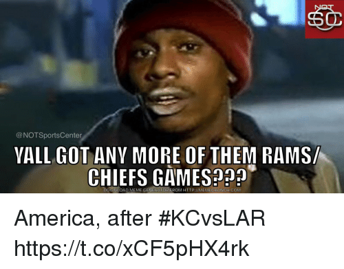 America, Sports, and Chiefs: @NOTSportsCenter  YALL GOT ANY MORE OF THEM RAMS  CHIEFS GAMES223  DOUA TOADI EME GEİ  EROM HTTP://MEMECRUNCH.COM America, after #KCvsLAR https://t.co/xCF5pHX4rk