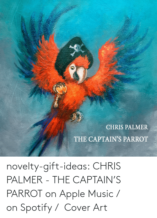Spotify: novelty-gift-ideas: CHRIS PALMER - THE CAPTAIN'S PARROT on Apple Music /  on Spotify /  Cover Art