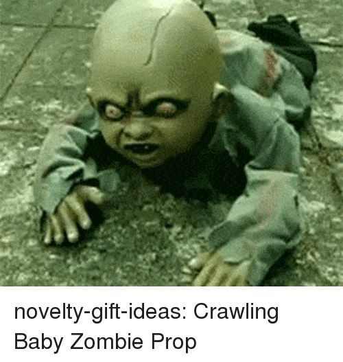 Tumblr, Blog, and Zombie: novelty-gift-ideas:  Crawling Baby Zombie Prop