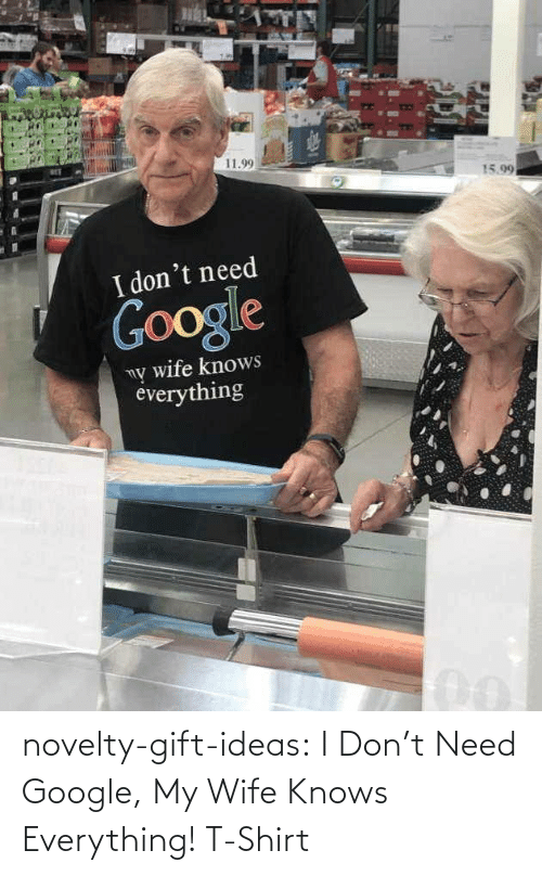 novelty: novelty-gift-ideas:  I Don't Need Google, My Wife Knows Everything! T-Shirt